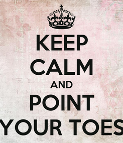 Poster: KEEP CALM AND POINT YOUR TOES