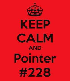 Poster: KEEP CALM AND Pointer #228
