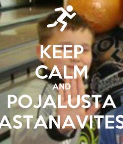 Poster: KEEP CALM AND POJALUSTA ASTANAVITES