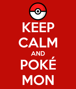 Poster: KEEP CALM AND POKÉ MON