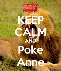 Poster: KEEP CALM AND Poke Anne