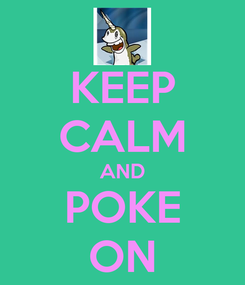 Poster: KEEP CALM AND POKE ON