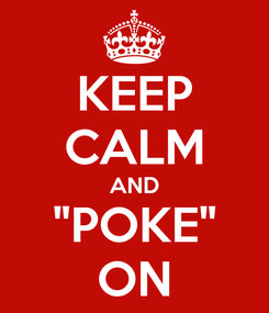 "Poster: KEEP CALM AND ""POKE"" ON"