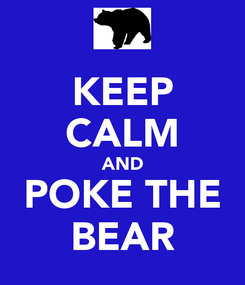 Poster: KEEP CALM AND POKE THE BEAR