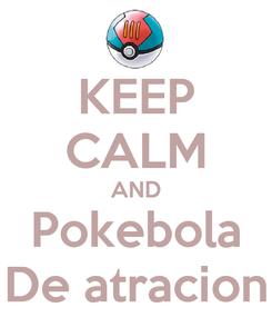 Poster: KEEP CALM AND Pokebola De atracion