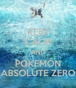 Poster: KEEP CALM AND POKEMÓN ABSOLUTE ZERO