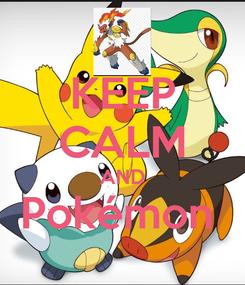 Poster: KEEP CALM AND Pokémon