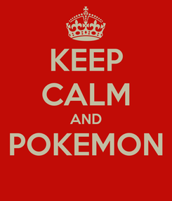 Poster: KEEP CALM AND POKEMON