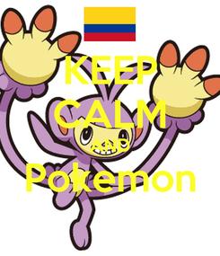 Poster: KEEP CALM AND Pokemon