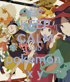 Poster: KEEP CALM AND pokemon  x y