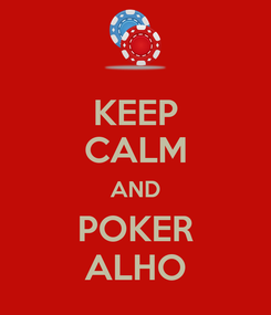Poster: KEEP CALM AND POKER ALHO