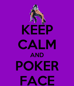Poster: KEEP CALM AND POKER FACE