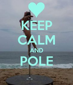 Poster: KEEP CALM AND POLE