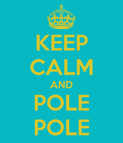 Poster: KEEP CALM AND POLE POLE