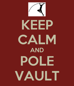 Poster: KEEP CALM AND POLE VAULT