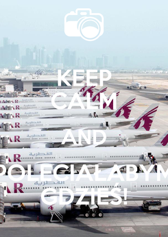Poster: KEEP CALM AND POLECIAŁABYM GDZIEŚ!