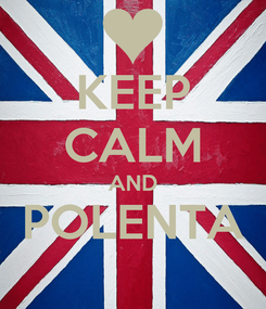 Poster: KEEP CALM AND POLENTA