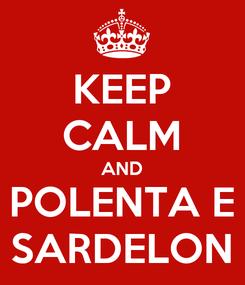 Poster: KEEP CALM AND POLENTA E SARDELON