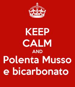Poster: KEEP CALM AND Polenta Musso e bicarbonato