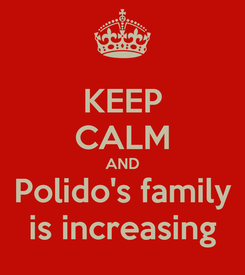 Poster: KEEP CALM AND Polido's family is increasing