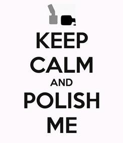 Poster: KEEP CALM AND POLISH ME