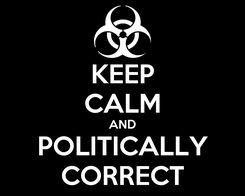 Poster: KEEP CALM AND POLITICALLY CORRECT