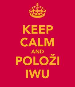Poster: KEEP CALM AND POLOŽI IWU