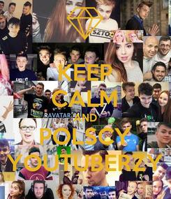 Poster: KEEP CALM AND POLSCY YOUTUBERZY