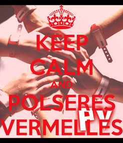 Poster: KEEP CALM AND POLSERES VERMELLES