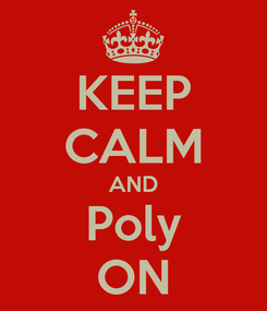 Poster: KEEP CALM AND Poly ON