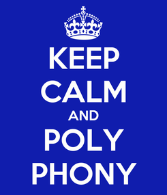 Poster: KEEP CALM AND POLY PHONY
