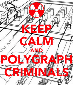 Poster: KEEP CALM AND POLYGRAPH CRIMINALS