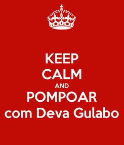 Poster: KEEP CALM AND POMPOAR com Deva Gulabo
