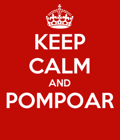 Poster: KEEP CALM AND POMPOAR