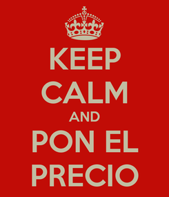 Poster: KEEP CALM AND PON EL PRECIO