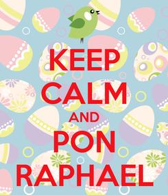 Poster: KEEP CALM AND PON RAPHAEL