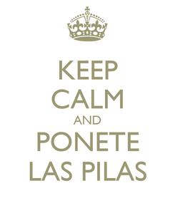 Poster: KEEP CALM AND PONETE LAS PILAS