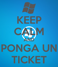 Poster: KEEP CALM AND PONGA UN TICKET