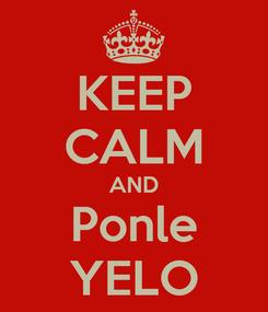 Poster: KEEP CALM AND Ponle YELO