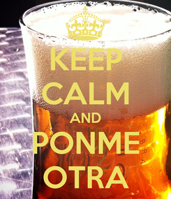 Poster: KEEP CALM AND PONME OTRA