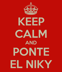 Poster: KEEP CALM AND PONTE EL NIKY