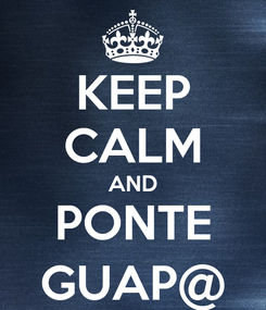 Poster: KEEP CALM AND PONTE GUAP@