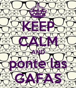 Poster: KEEP CALM AND ponte las GAFAS