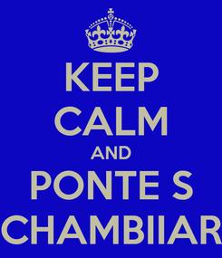 Poster: KEEP CALM AND PONTE S CHAMBIIAR