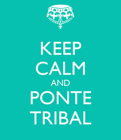 Poster: KEEP CALM AND PONTE TRIBAL