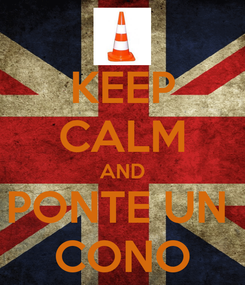 Poster: KEEP CALM AND PONTE UN  CONO
