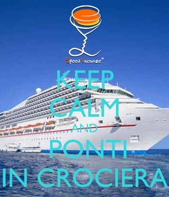Poster: KEEP CALM AND  PONTI IN CROCIERA