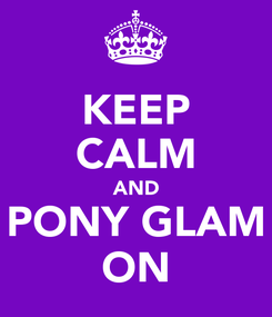Poster: KEEP CALM AND PONY GLAM ON