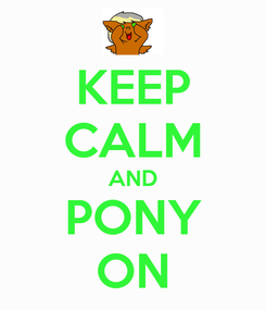 Poster: KEEP CALM AND PONY ON