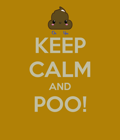 Poster: KEEP CALM AND POO!
